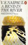 Naipaul, V.S. - A BEND IN THE RIVER - A Novel of Changing Africa