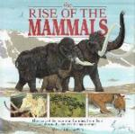 Benton, Michael J. - The rise of the Mammals The story of the mammal families, from their origins to the dawn of the age of man