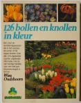 Oudshoorn, Wim - 126  bollen en knollen in kleur( over bloembollen en andere bol- en knolgewassen)