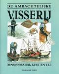 Frederik J. Weijs - De ambachtelijke visserij Binnenwater, kust en zee