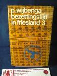 Wijbenga, P. - Bezettingstijd in Friesland, deel 1, 2, 3 / HC