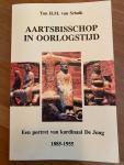 Schaik, T.H.M. van - Aartsbisschop in oorlogstijd - een portret van kardinaal De Jong