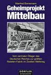 Bornemann, M - Geheimprojekt Mittelbau, vom zentralen öllager des Deutschen Reiches zur grössten Raketenfabrik im 2. Weltkrieg