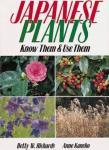 Richards Betty W. , Kaneko Anne - Japanese Plants: Know Them & Use Them