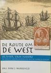 Barreveld, Dirk. Jan. - De Route om de West. Olivier van Noort. De eerste Nederlander die om de wereld zeilde.