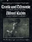 Wofgang K. Müller-Thalheim - Erotik und Dämonie im Werk Alfred Kubins Alfred Kubin, aus mein leben Eine psychopatische Studie