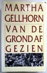 Gellhorn, Martha - Van de grond af gezien