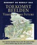 Das, Robbert en Rudolf - Toekomstbeelden  Visions of the future Een nieuwe gouden eeuw voor de Lage Landen A new Golden Age for the Low Countries