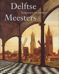 Kersten, M. - Delftse Meesters, tijdgenoten van Vermeer / Een andere kijk op perspectief, licht en ruimte