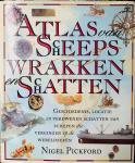 Pickford, Nigel. - Atlas van Scheepswrakken en Schatten. Geschiedenis, locatie en verdwenen schatten van schepen die vergingen op de Wereldzeeën.