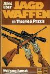 Rausch, Wolfgang - Alles über Jagdwaffen in Theorie & Praxis