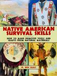 Hunt, Walter Ben. - Native American Survival Skills. How to Make Primitive Tools and Crafts from Natural Materials.
