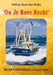 Heijer, Willem.Ment. den - 'Ou je roer recht'. De kottervisserij vanaf 1960.