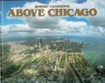 Robert Cameron, Tim Samuelson and Cheryl Kent - Above Chicago  A new collection of historical and original aerial photographs of Chicago