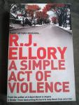 Ellory, R.J. - A Simple Act of Violence