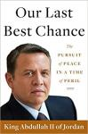 Abdullah II, King of Jordan - Our Last Best Chance / The Pursuit of Peace in a Time of Peril