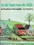 Schilstra, J.J. - In de ban van de dijk De Westfriese Omringdijk