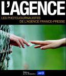 Collectif - L'Agence  - Les photojournalistes de l'Agence France-Presse
