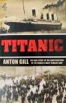 Gill, Anton. - Titanic. The real story of the construction of the world's most famous ship.