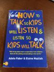 Adele Faber, Elaine Mazlish - How to Talk So Kids Will Listen and Listen So Kids Will Talk