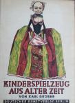 GROBER, Karl - Kinderspielzeug aus alter Zeit. Eine Geschichte des Spiegzeugs