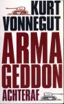 Vonnegut, K. - Armageddon achteraf / en andere nieuwe en nooit eerder gepubliceerde verhalen over oorlog en vrede