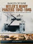 Baxter, Ian - Hitler's Heavy Panzers 1943 -1945. Rare Photographs from Wartime Archives. Images of war.