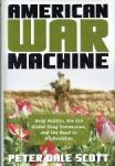 Scott, Peter Dale - American War Machine Deep Politics, the CIA Global Drug Connection, and the Road to Afghanistan