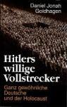 Daniel Jonah Goldhagen - Hitlers willige Vollstrecker. Ganz gewöhnliche Deutsche und der Holocaust