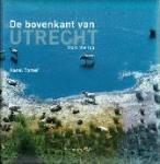 Karel Tomei - De bovenkant van Utrecht (provincie) en De bovenkant van Nederland From the top