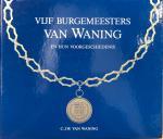 WANING, C.J.W. van - Vijf burgemeesters van Waning en hun voorgeschiedenis
