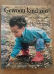 Thomson, J.B. - Gewoon kind zijn / een praktische gids voor de eerste zeven jaar