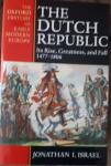 ISRAEL, Jonathan I. - The Dutch Republic. Its Rise, Greatness, and Fall 1477 - 1806