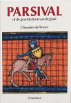 Troyes, Chrestien de - Parsival of De geschiedenis van de graal