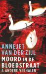 Zijl, Annejet van der - Moord in de Bloedstraat & andere verhalen / en andere verhalen
