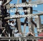 Red. W.H.J. van der Most en H. Pruntel - Flevolanders schrijven geschiedenis Cultuur Historisch Jaarboek voor Flevoland