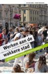 Ginkel, Jan van en Frans Verhaaren - Werken aan de wakkere stad. Langzaam leiderschap naar gemeenschapskracht.