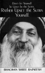 Bhagwan Shree Rajneesh (Osho) - Don't let yourself be upset by the Sutra, rather upset the Sutra yourself