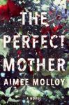 AIMEE MOLLOY - PERFECT MOTHER INTL THE / A Novel
