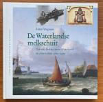 Wegman, Anton - De Waterlandse melkschuit : varende boeren tussen Waterland en Amsterdam 1600-1900