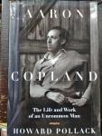 Howard Pollack - Aaron Copland. The Life and Work of an Uncomman Man