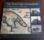 ROOS, G. - Op Texel ligt Jeruzalem. De kerkgeschiedenis van het eiland