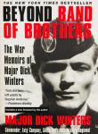 Winters, Richard D.,  Kingseed, Cole C. - Beyond Band of Brothers. The War Memoirs of Major Dick Winters.