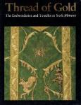 edited by Elizabeth Ingram - Thread of Gold The embroideries and Textiles in York Minster