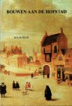 Klerk, Arie de - Bouwen aan de Hofstad: De geschiedenis van het bouwtoezicht in Den Haag 1250-1900, in sociaal en cultureel perspectief