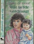 Graaf, Anke de Omslagillustratie Henk van der Heijden  zetwerk   Velotekst  Den Haag - Wat Liefde verdraagt