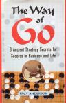 Anderson, Troy - The way of Go; 8 ancient strategy secrets for success in business and life