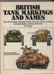 White, B.T. - British Tank Markings and Names. The unit markings, individual names and paint colours of British armoured fighting verhicles, 1914 - 1945