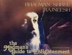 Bhagwan Shree Rajneesh (Osho) - The madman's guide to enlightenment; a darshan diary