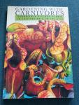 Romanowski, Nick - Gardening With Carnivores / Sarracenia Pitcher Plants in Cultivation & in the Wild